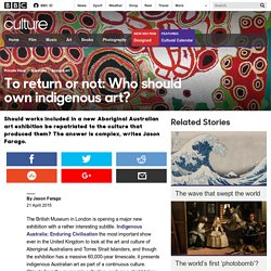 Culture - To return or not: Who should own indigenous art?