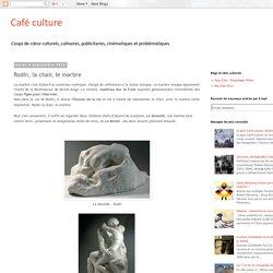 Café culture: Rodin, la chair, le marbre