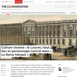 Culture vivante : le Louvre, haut lieu et personnage central dans « La Reine Margot »