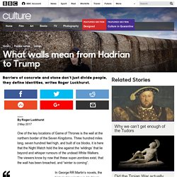 Culture - What walls mean from Hadrian to Trump