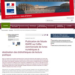 Publication de l'étude IDATE sur l'offre commerciale de livres numériques à destination des bibliothèques de lecture publique / Actualités / Livre et lecture / Disciplines et secteurs