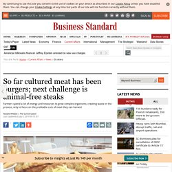 So far cultured meat has been burgers; next challenge is animal-free steaks