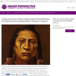 10 Quotes From A Sioux Indian Chief That Will Make You Question Everything Ab...
