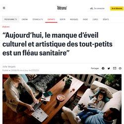 """""""Aujourd'hui, le manque d'éveil culturel et artistique des tout-petits est un fléau sanitaire"""" - Enfants"""