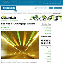 Bias rules the way we judge the world