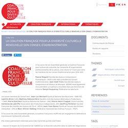 LA COALITION FRANÇAISE POUR LA DIVERSITÉ CULTURELLE RENOUVELLE SON CONSEIL D'ADMINISTRATION - Coalition française