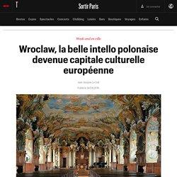 Wroclaw, la belle intello polonaise devenue capitale culturelle européenne - Sortir