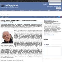 Philippe Meirieu : Enseigner entre « immersion culturelle » et « explicitation analytique »