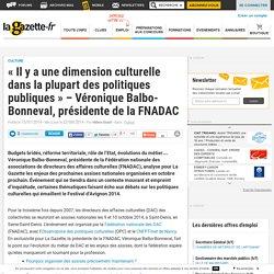 « Il y a une dimension culturelle dans la plupart des politiques publiques » - Véronique Balbo-Bonneval, présidente de la FNADAC