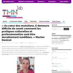 """""""Au cœur des mutations, il demeure difficile de savoir comment les pratiques culturelles et professionnelles vont être durablement modifiées."""" Marion Denizot"""