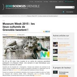 (5) Museum Week 2015 : les lieux culturels de Grenoble tweetent