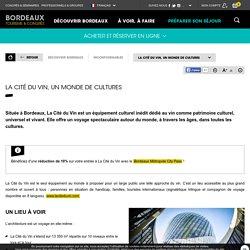 La Cité du Vin, un monde de cultures - Bordeaux Tourisme et Congrès