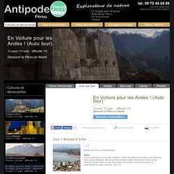 VOYAGE PÉROU - CULTURES ET DÉCOUVERTES - En Voiture pour les Andes ! (Auto tour): Jour par jour