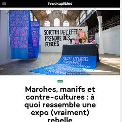 Marches, manifs et contre-cultures : à quoi ressemble une expo (vraiment) rebelle