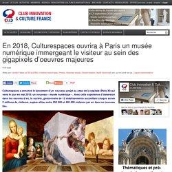 En 2018, Culturespaces ouvrira à Paris un musée numérique immergeant le visiteur au sein des gigapixels d'oeuvres majeures