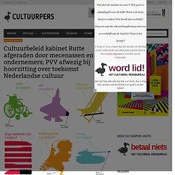Cultuurbeleid kabinet Rutte afgeraden door mecenassen en ondernemers; PVV afwezig bij hoorzitting over toekomst Nederlandse cultuur — Cultureel Persbureau