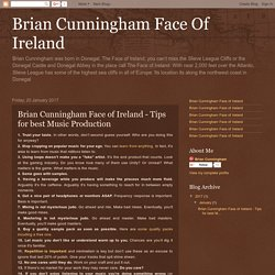 Brian Cunningham Face Of Ireland: Brian Cunningham Face of Ireland - Tips for best Music Production
