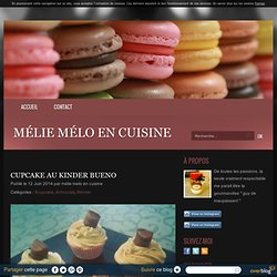 Cupcake au kinder bueno - Mélie mélo en cuisine