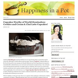 Cupcakes Worthy of World-Domination: Cookies and Cream & Chai Latte Cupcakes! « Happiness in a Pot