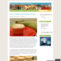 sweet corn cupcakes with browned butter frosting « Breakroom Test Kitchen