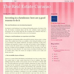 The Real Estate Curacao: Investing in a farmhouse: here are 5 good reasons to do it