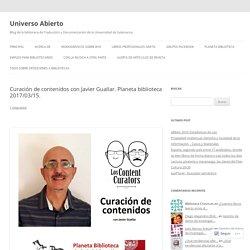 Curación de contenidos con Javier Guallar. Planeta biblioteca 2017/03/15.