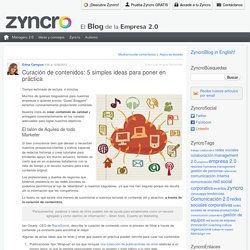 Curación de contenidos: 5 simples ideas para poner en práctica Zyncro Blog: el blog de la empresa 2.0