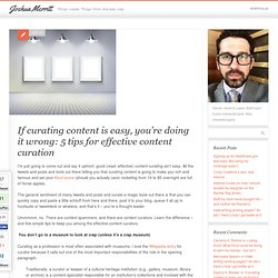 If curating content is easy, you're doing it wrong: 5 tips for effective content curation - Joshua Merritt - Things I create. Things I think. And also, crap.