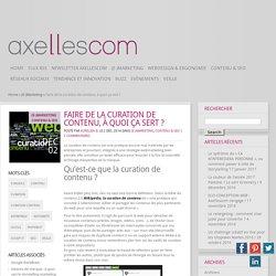 Faire de la curation de contenu, à quoi ça sert ? - Blog de l'agence Axellescom