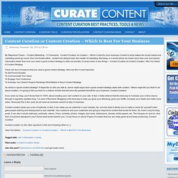 Content Curation or Content Creation – Which Is Best For Your Business - CURATE CONTENT