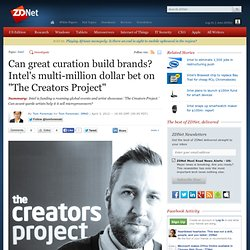 "Intel's multi-million dollar ""Creators Project' - can great curation build brands?"