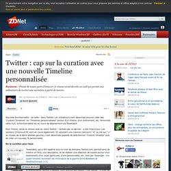 Twitter : cap sur la curation avec une nouvelle Timeline personnalisée