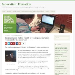 Too much good stuff: a wealth of reading and curation resources for the classroom