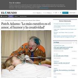 Patch Adams: 'Lo más curativo es el amor, el humor y la creatividad'