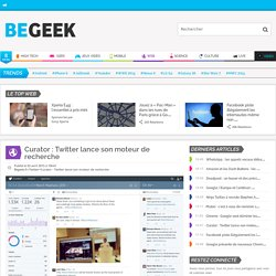 Curator : Twitter lance son moteur de recherche