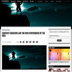 Content Curators Are The New Superheros Of The Web