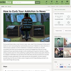 How to Curb Your Addiction to News: 8 Steps
