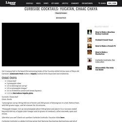 Curbside Cocktails: Yucatán, Chaac Chaya
