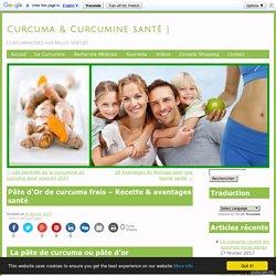 Pâte d'Or de curcuma frais - Recette & avantages santé Curcuma & Curcumine santé