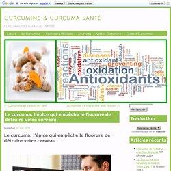 Le curcuma, l'épice qui empêche le fluorure de détruire votre cerveau - Curcumine & Curcuma SantéCurcumine & Curcuma Santé