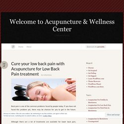Cure your low back pain with Acupuncture for Low Back Pain treatment