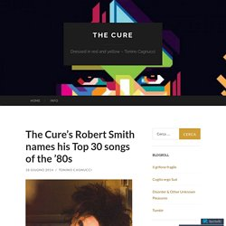 The Cure's Robert Smith names his Top 30 songs of the '80s
