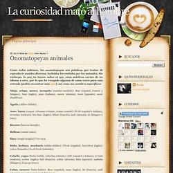 La curiosidad mató al hombre: Onomatopeyas animales