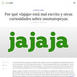 Por qué «Jajaja» está mal escrito y otras curiosidades sobre onomatopeyas
