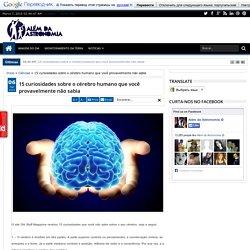 15 curiosidades sobre o cérebro humano que você provavelmente não sabia