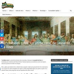 "Curiosidades sobre ""La Última Cena"" de Leonardo Da Vinci"