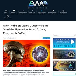 EWAO Alien Probe on Mars? Curiosity Rover Stumbles Upon a Levitating Sphere, Everyone is Baffled