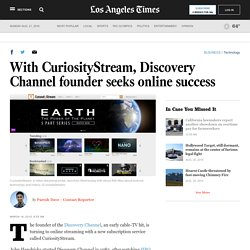 With CuriosityStream, Discovery Channel founder seeks online success