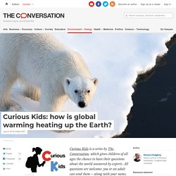 Curious Kids: how is global warming heating up the Earth?