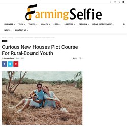 Curious New Houses Plot Course For Rural-Bound Youth